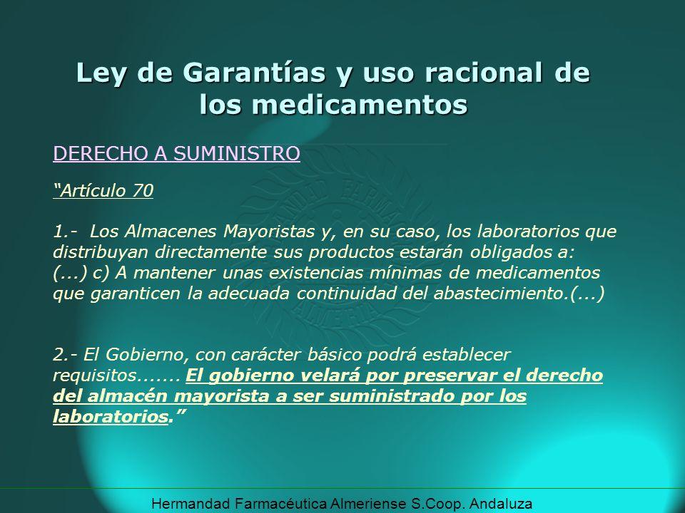 Hermandad Farmacéutica Almeriense S.Coop. Andaluza DERECHO A SUMINISTRO Ley de Garantías y uso racional de los medicamentos Artículo 70 1.- Los Almace
