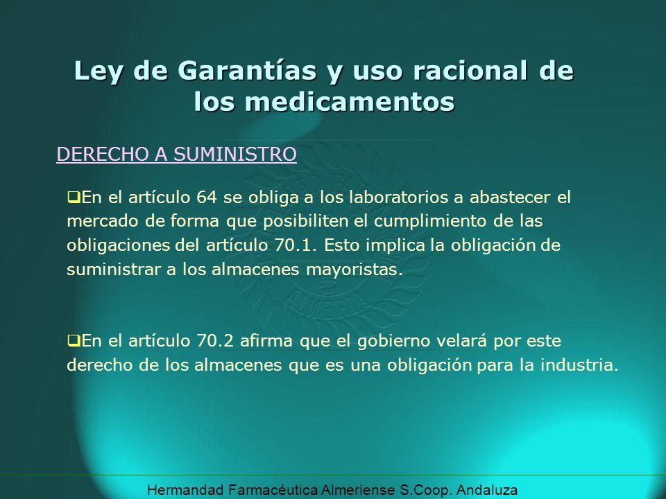 Hermandad Farmacéutica Almeriense S.Coop. Andaluza DERECHO A SUMINISTRO Ley de Garantías y uso racional de los medicamentos En el artículo 64 se oblig