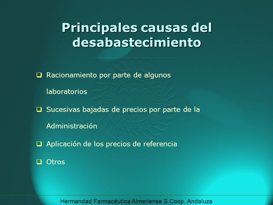 Hermandad Farmacéutica Almeriense S.Coop. Andaluza Principales causas del desabastecimiento Racionamiento por parte de algunos laboratorios Sucesivas
