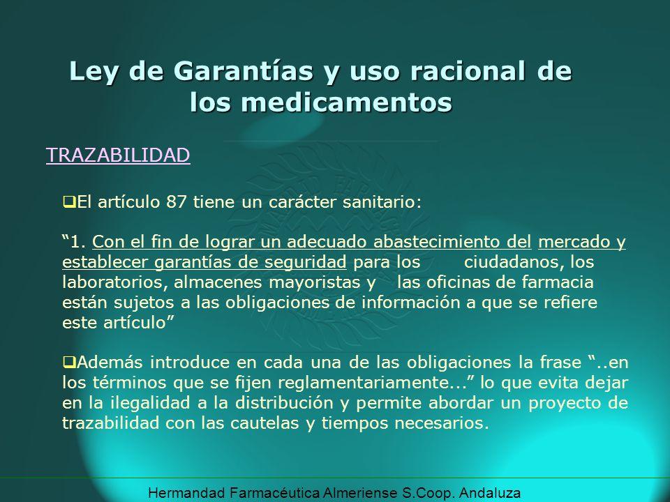 Hermandad Farmacéutica Almeriense S.Coop. Andaluza TRAZABILIDAD Ley de Garantías y uso racional de los medicamentos El artículo 87 tiene un carácter s