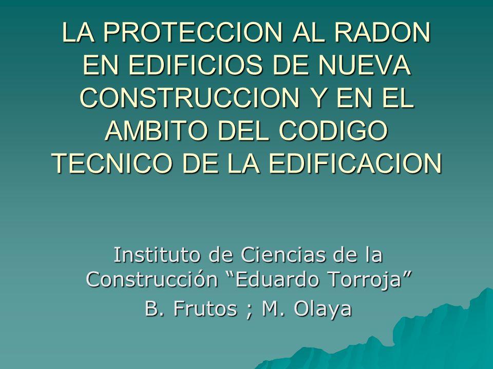 LA PROTECCION AL RADON EN EDIFICIOS DE NUEVA CONSTRUCCION Y EN EL AMBITO DEL CODIGO TECNICO DE LA EDIFICACION Instituto de Ciencias de la Construcción