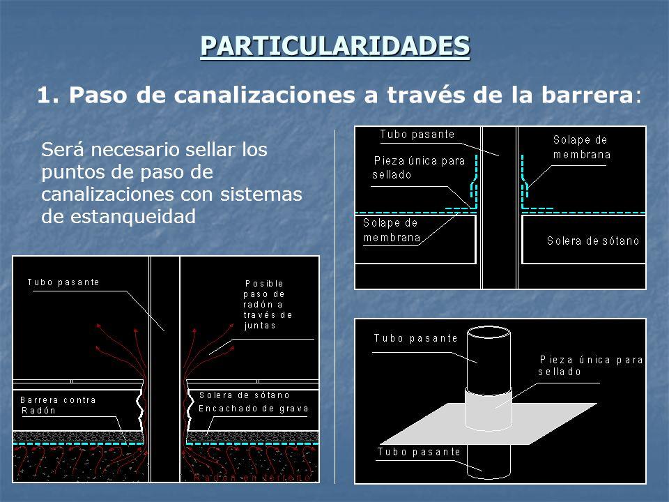 PARTICULARIDADES 1. Paso de canalizaciones a través de la barrera: Será necesario sellar los puntos de paso de canalizaciones con sistemas de estanque