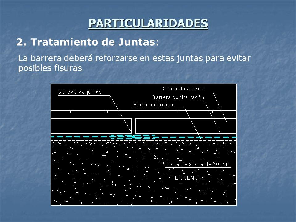 PARTICULARIDADES 2. Tratamiento de Juntas: La barrera deberá reforzarse en estas juntas para evitar posibles fisuras