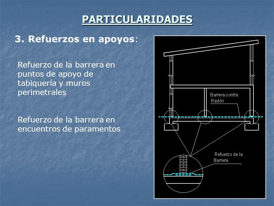 PARTICULARIDADES 3. Refuerzos en apoyos: Refuerzo de la barrera en puntos de apoyo de tabiquería y muros perimetrales Refuerzo de la barrera en encuen