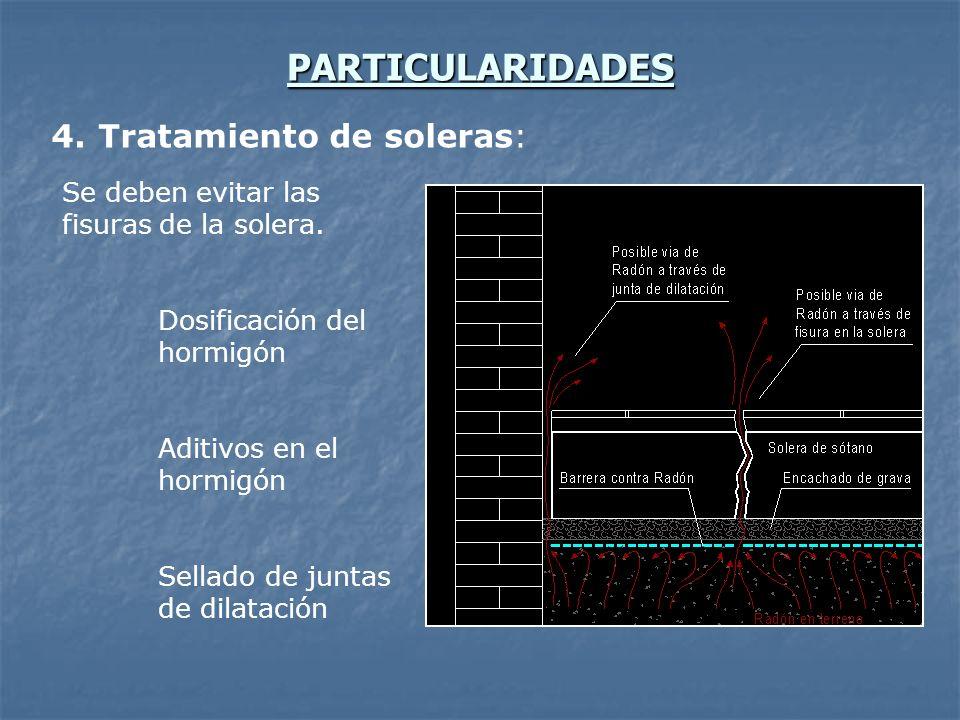 PARTICULARIDADES 4. Tratamiento de soleras: Se deben evitar las fisuras de la solera. Dosificación del hormigón Aditivos en el hormigón Sellado de jun