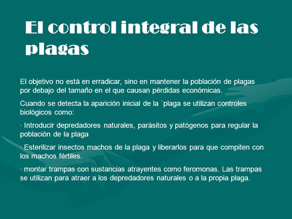 El control integral de las plagas El objetivo no está en erradicar, sino en mantener la población de plagas por debajo del tamaño en el que causan pér