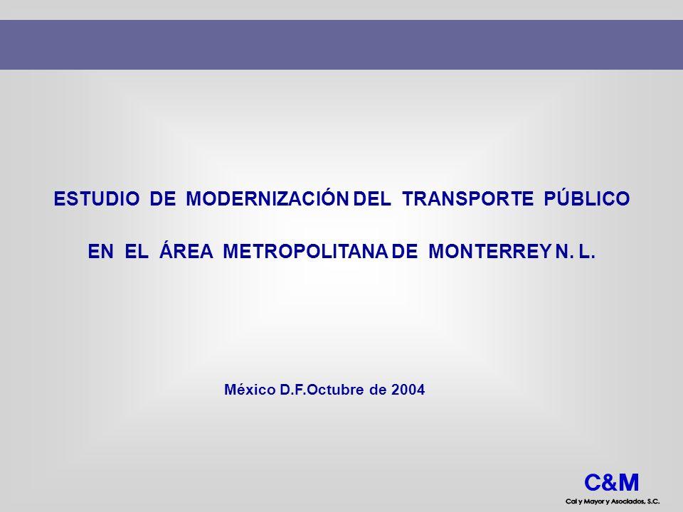 ESTUDIO DE MODERNIZACIÓN DEL TRANSPORTE PÚBLICO México D.F.Octubre de 2004 EN EL ÁREA METROPOLITANA DE MONTERREY N. L.