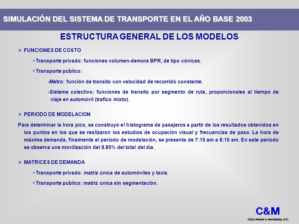 FUNCIONES DE COSTO Transporte privado: funciones volumen-demora BPR, de tipo cónicas. Transporte público: -Metro: función de transito con velocidad de