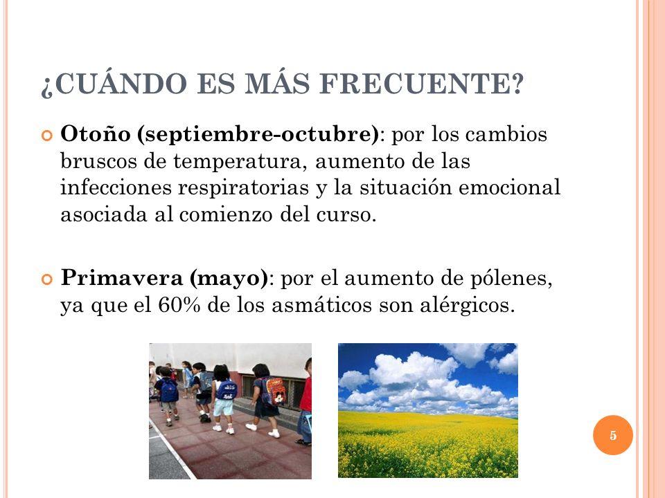 5 ¿CUÁNDO ES MÁS FRECUENTE? Otoño (septiembre-octubre) : por los cambios bruscos de temperatura, aumento de las infecciones respiratorias y la situaci