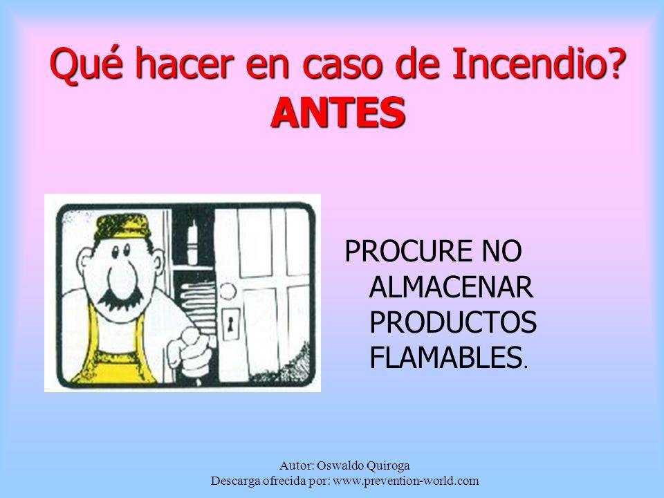 Autor: Oswaldo Quiroga Descarga ofrecida por: www.prevention-world.com Qué hacer en caso de Incendio.