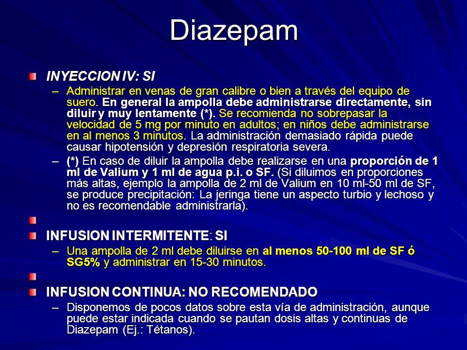 Diazepam INYECCION IV: SI –Administrar en venas de gran calibre o bien a través del equipo de suero. En general la ampolla debe administrarse directam