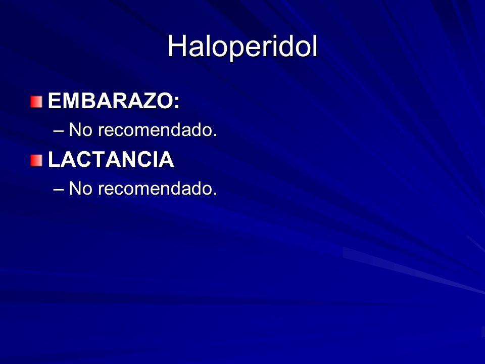Haloperidol EMBARAZO: –No recomendado. LACTANCIA