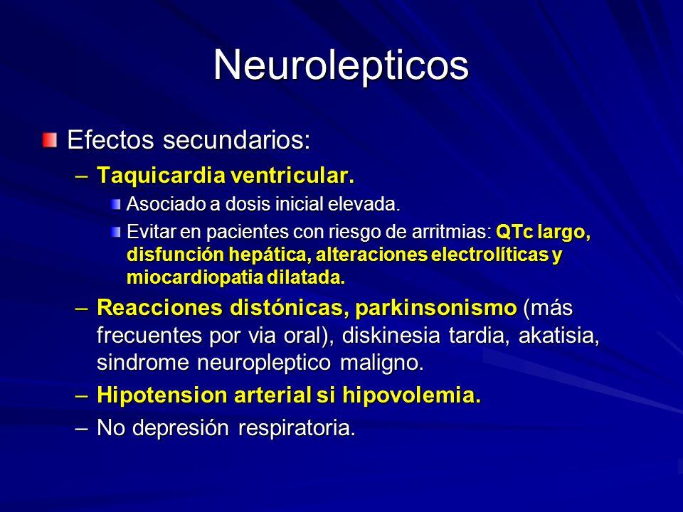 Neurolepticos Efectos secundarios: –Taquicardia ventricular. Asociado a dosis inicial elevada. Evitar en pacientes con riesgo de arritmias: QTc largo,