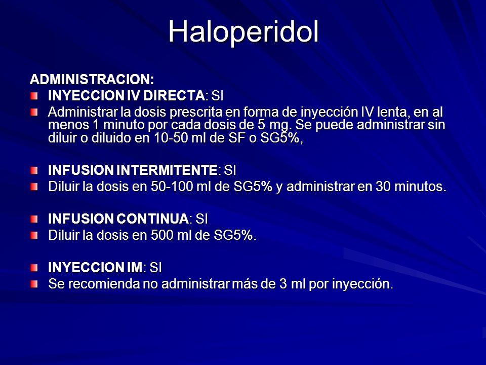 HaloperidolADMINISTRACION: INYECCION IV DIRECTA: SI Administrar la dosis prescrita en forma de inyección IV lenta, en al menos 1 minuto por cada dosis