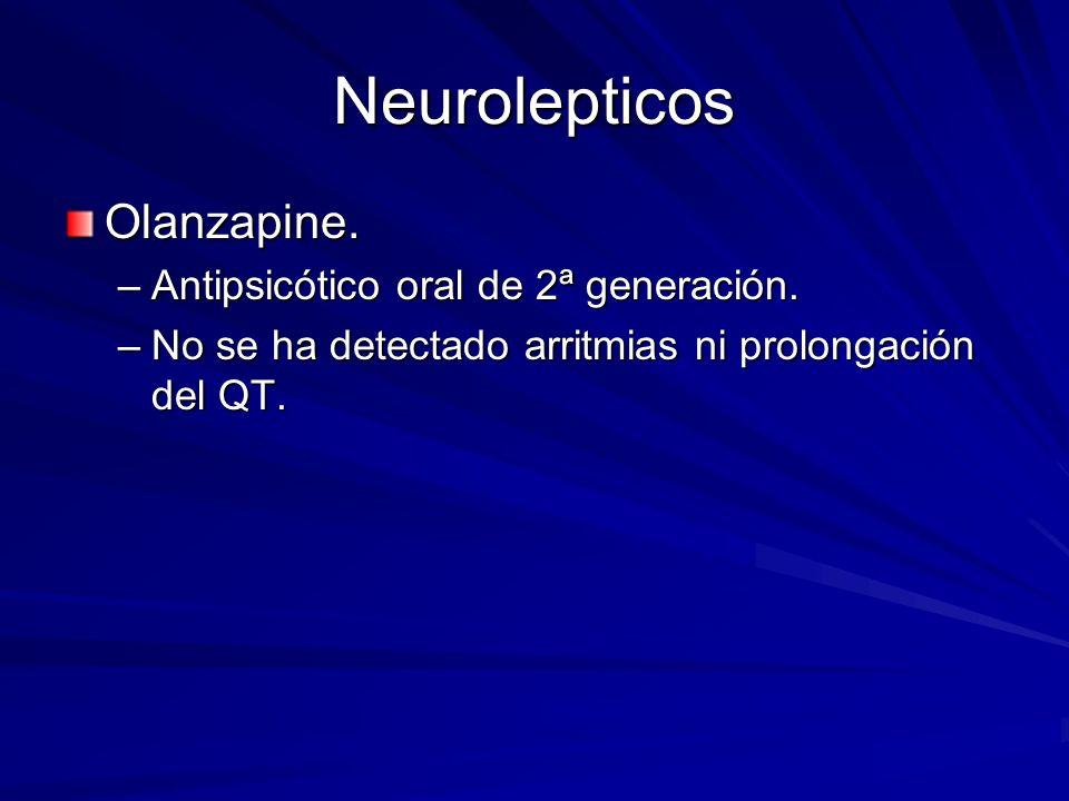 Neurolepticos Olanzapine. –Antipsicótico oral de 2ª generación. –No se ha detectado arritmias ni prolongación del QT.