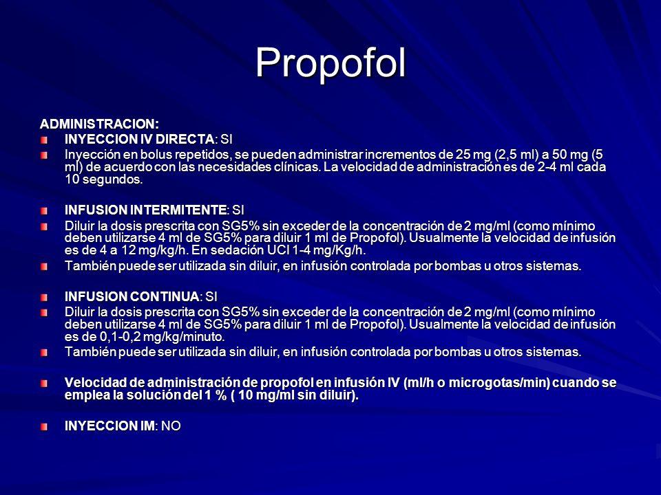 Propofol ADMINISTRACION: INYECCION IV DIRECTA: SI Inyección en bolus repetidos, se pueden administrar incrementos de 25 mg (2,5 ml) a 50 mg (5 ml) de