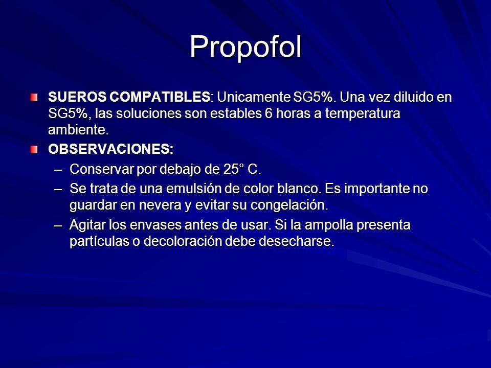 Propofol SUEROS COMPATIBLES: Unicamente SG5%. Una vez diluido en SG5%, las soluciones son estables 6 horas a temperatura ambiente. OBSERVACIONES: –Con
