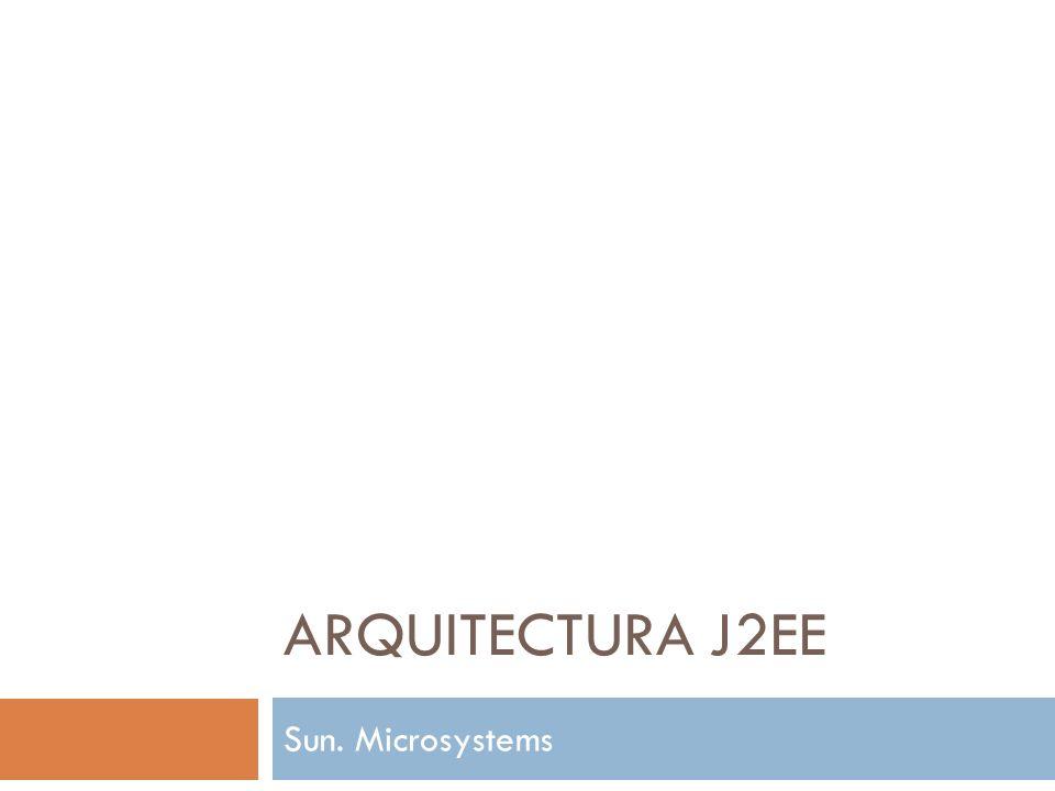 ARQUITECTURA J2EE Sun. Microsystems