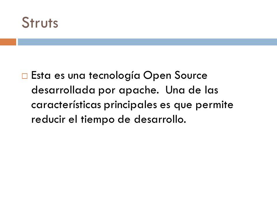 Struts Esta es una tecnología Open Source desarrollada por apache. Una de las características principales es que permite reducir el tiempo de desarrol