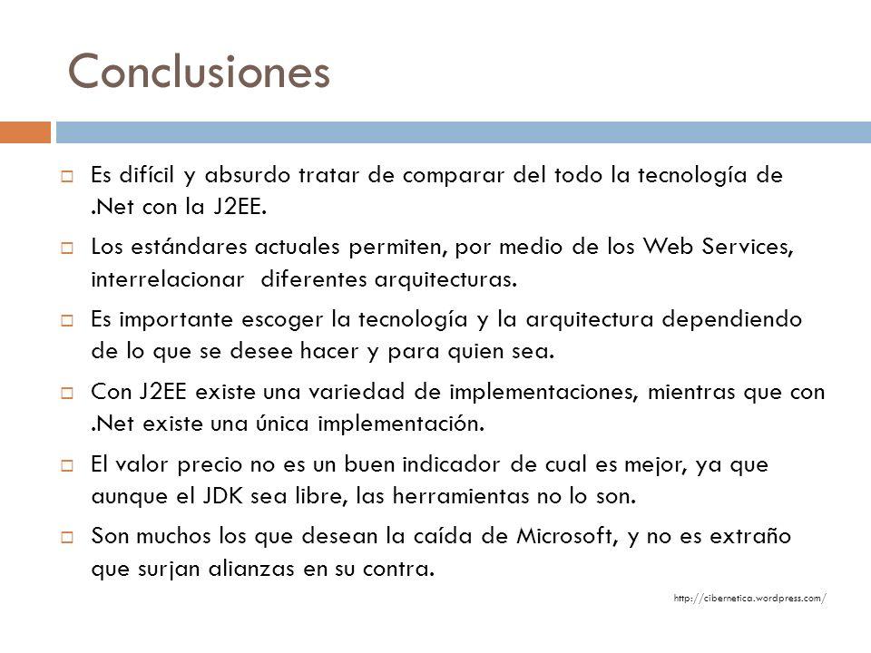 Conclusiones Es difícil y absurdo tratar de comparar del todo la tecnología de.Net con la J2EE. Los estándares actuales permiten, por medio de los Web