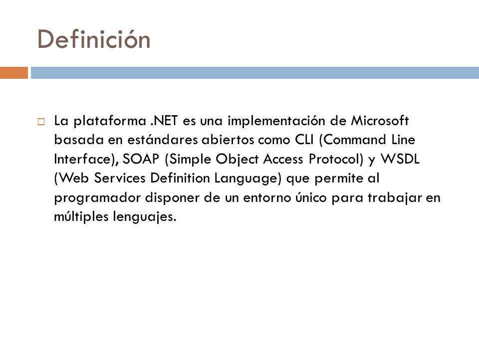 Definición La plataforma.NET es una implementación de Microsoft basada en estándares abiertos como CLI (Command Line Interface), SOAP (Simple Object A