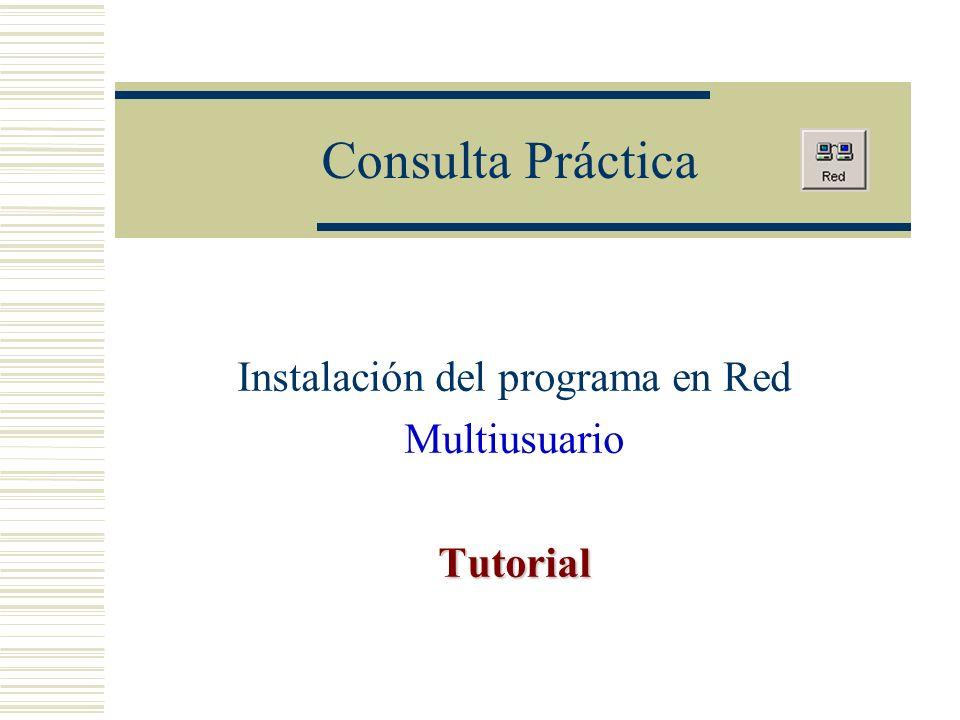 Consulta Práctica Instalación del programa en Red MultiusuarioTutorial