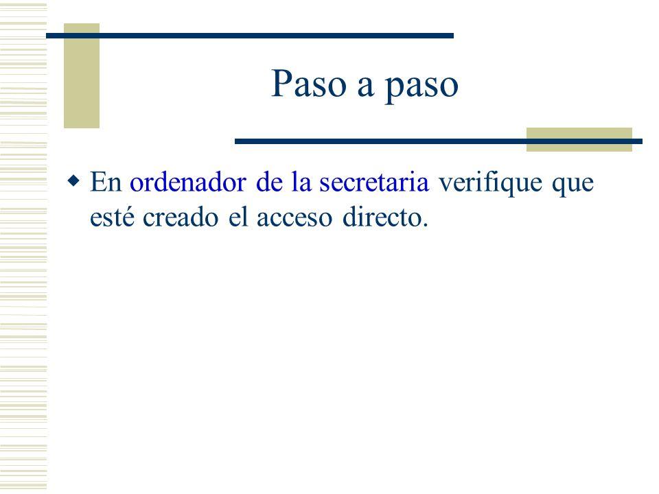 Paso a paso En ordenador de la secretaria verifique que esté creado el acceso directo.