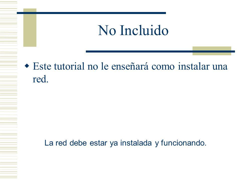 No Incluido Este tutorial no le enseñará como instalar una red. La red debe estar ya instalada y funcionando.
