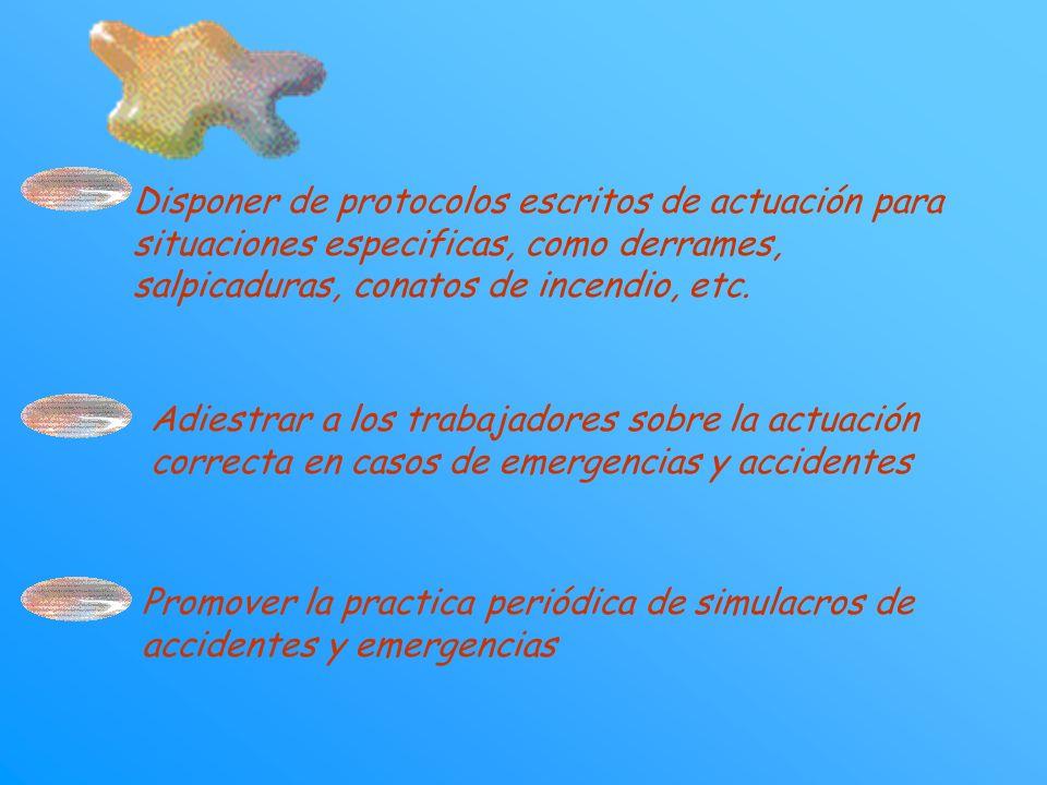 Disponer de protocolos escritos de actuación para situaciones especificas, como derrames, salpicaduras, conatos de incendio, etc. Adiestrar a los trab