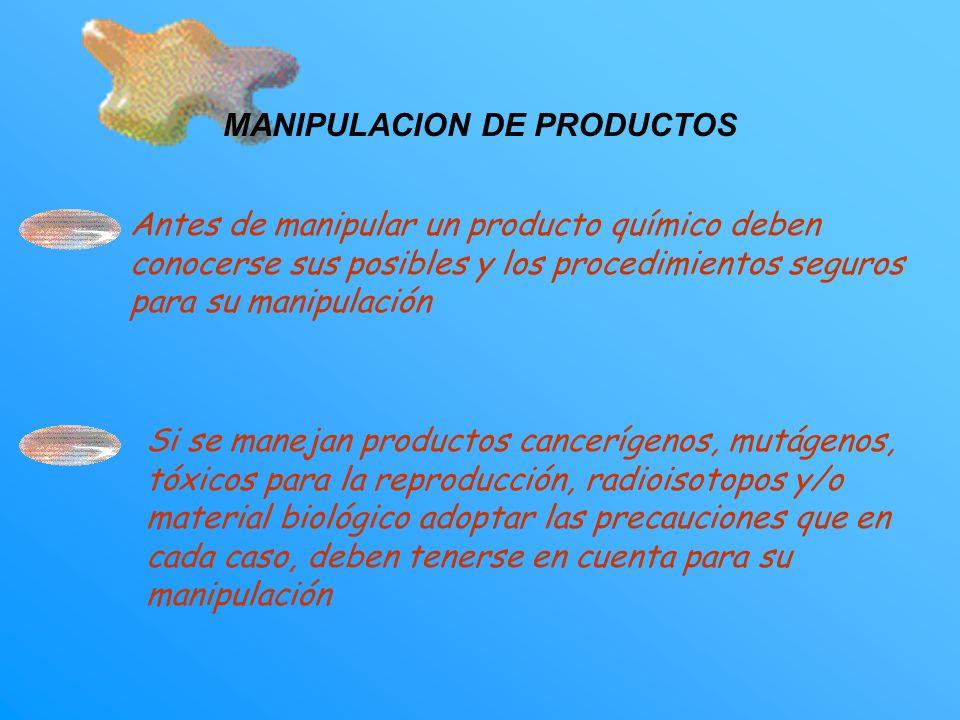 MANIPULACION DE PRODUCTOS Antes de manipular un producto químico deben conocerse sus posibles y los procedimientos seguros para su manipulación Si se