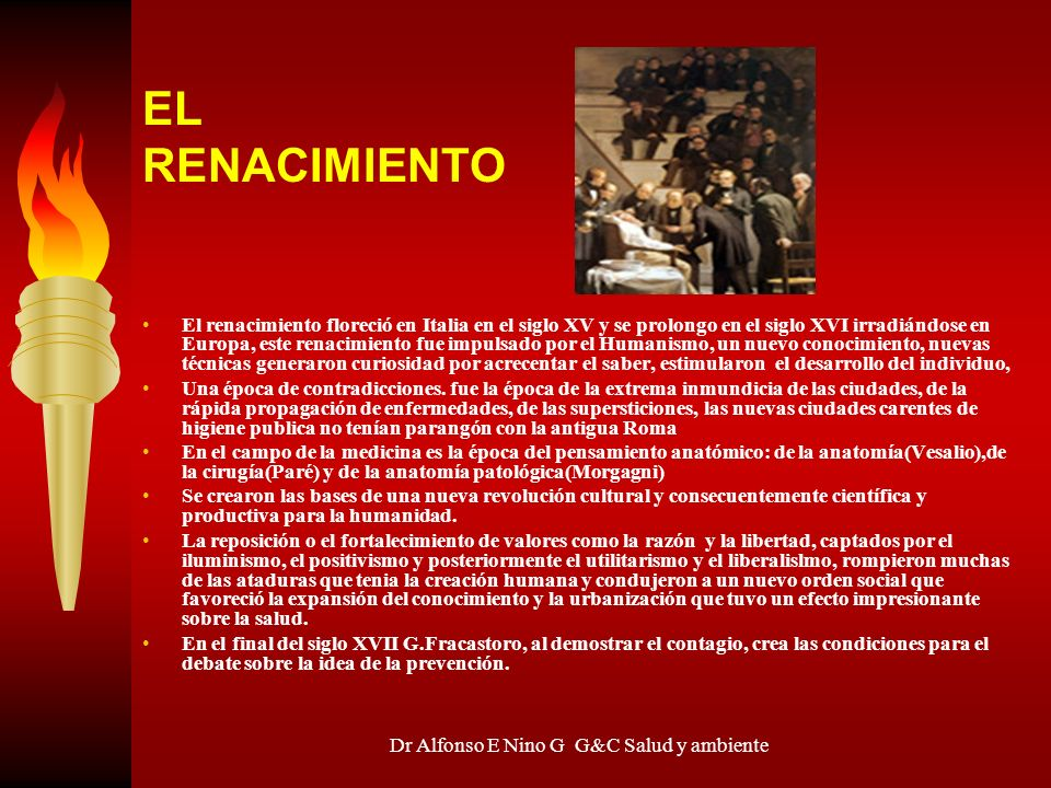 Dr Alfonso E Nino G G&C Salud y ambiente EL RENACIMIENTO El renacimiento floreció en Italia en el siglo XV y se prolongo en el siglo XVI irradiándose