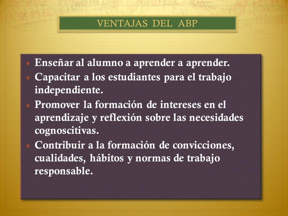 IMPORTANCIA DEL ABP El procesamiento de la información en los niveles superiores, tal como se da en la resolución de situaciones problemáticas, el pen