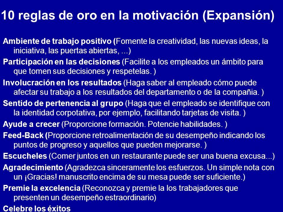 10 reglas de oro en la motivación (Expansión) Ambiente de trabajo positivo (Fomente la creatividad, las nuevas ideas, la iniciativa, las puertas abier