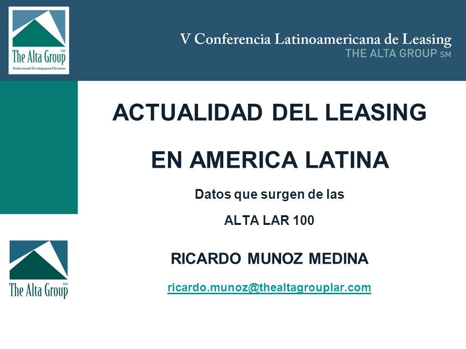 Insertar logo ACTUALIDAD DEL LEASING EN AMERICA LATINA Datos que surgen de las ALTA LAR 100 RICARDO MUNOZ MEDINA ricardo.munoz@thealtagrouplar.com