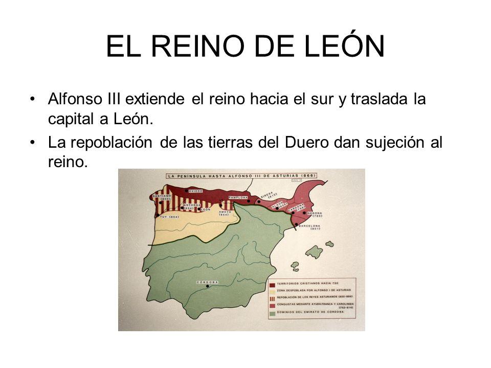 EL REINO DE LEÓN Alfonso III extiende el reino hacia el sur y traslada la capital a León.