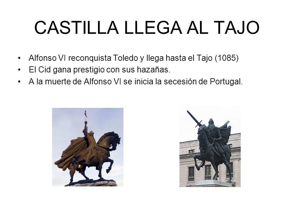 CASTILLA LLEGA AL TAJO Alfonso VI reconquista Toledo y llega hasta el Tajo (1085) El Cid gana prestigio con sus hazañas.