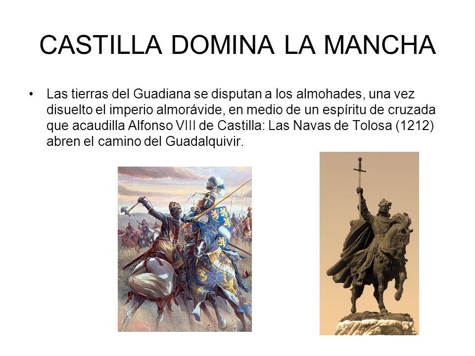 CASTILLA DOMINA LA MANCHA Las tierras del Guadiana se disputan a los almohades, una vez disuelto el imperio almorávide, en medio de un espíritu de cruzada que acaudilla Alfonso VIII de Castilla: Las Navas de Tolosa (1212) abren el camino del Guadalquivir.