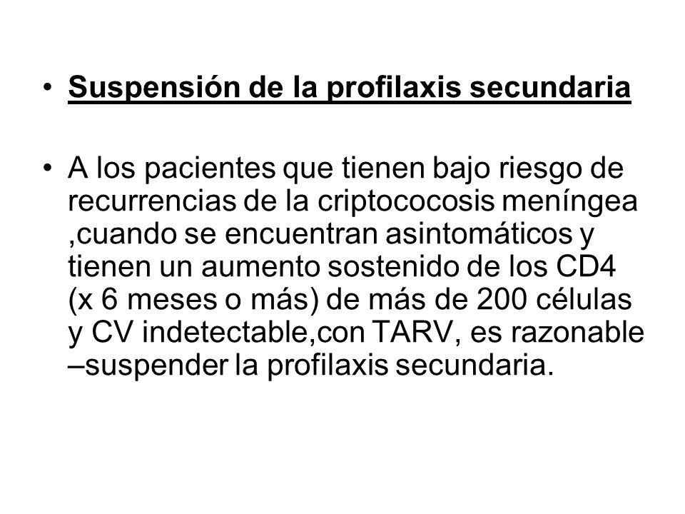 Suspensión de la profilaxis secundaria A los pacientes que tienen bajo riesgo de recurrencias de la criptococosis meníngea,cuando se encuentran asinto