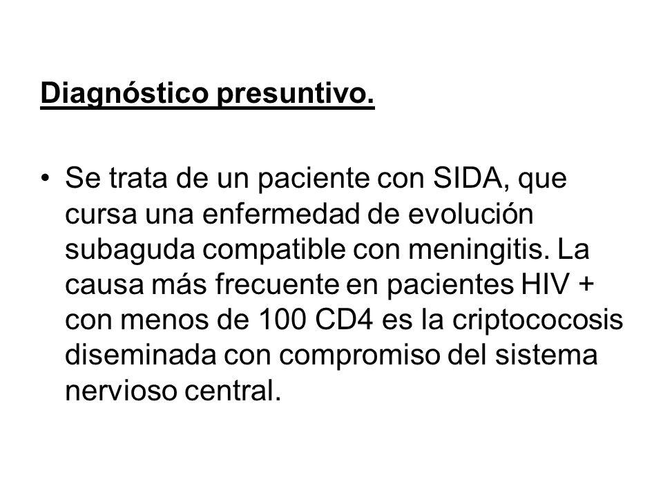 Diagnóstico presuntivo. Se trata de un paciente con SIDA, que cursa una enfermedad de evolución subaguda compatible con meningitis. La causa más frecu