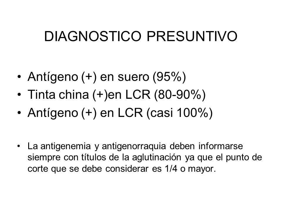 DIAGNOSTICO PRESUNTIVO Antígeno (+) en suero (95%) Tinta china (+)en LCR (80-90%) Antígeno (+) en LCR (casi 100%) La antigenemia y antigenorraquia deb