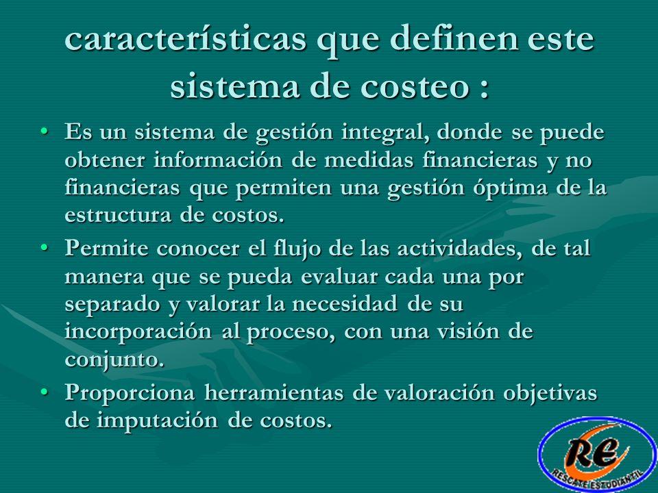 características que definen este sistema de costeo : Es un sistema de gestión integral, donde se puede obtener información de medidas financieras y no