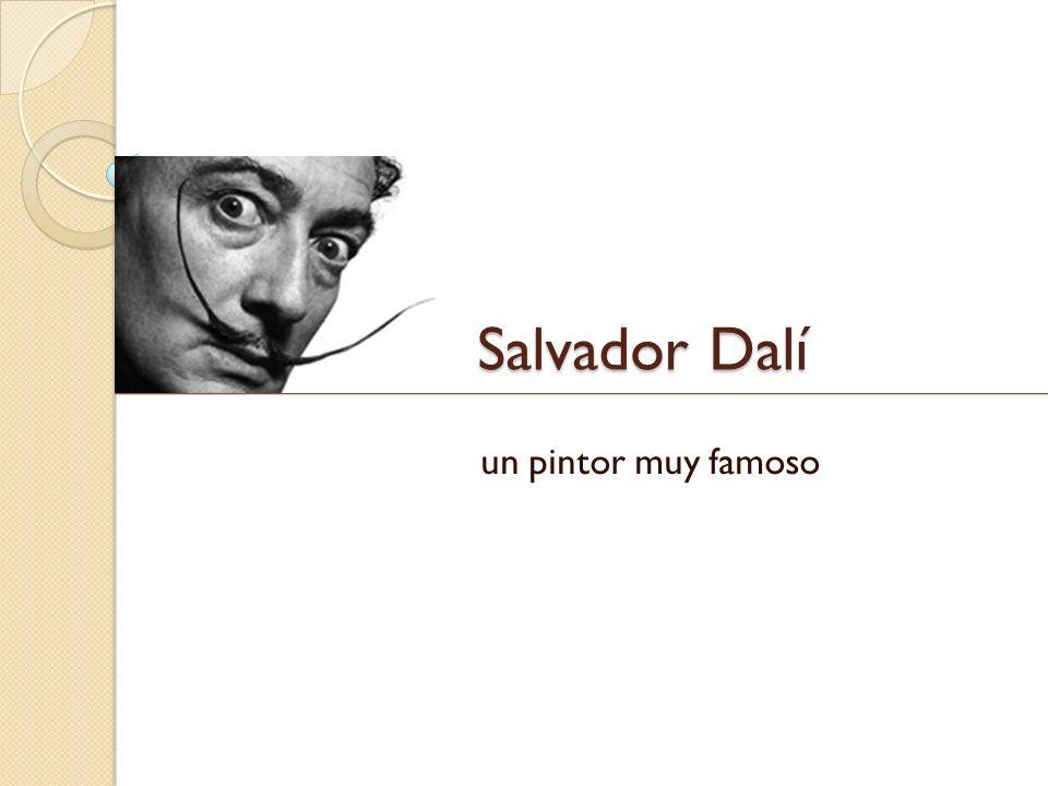 Salvador Dalí un pintor muy famoso
