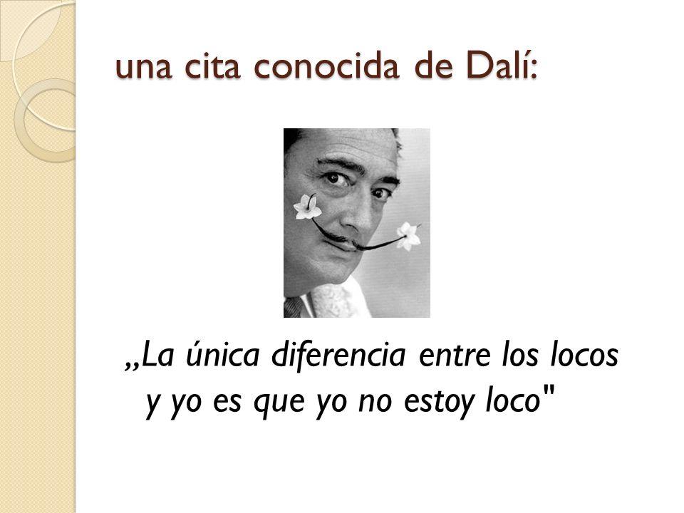 una cita conocida de Dalí: La única diferencia entre los locos y yo es que yo no estoy loco