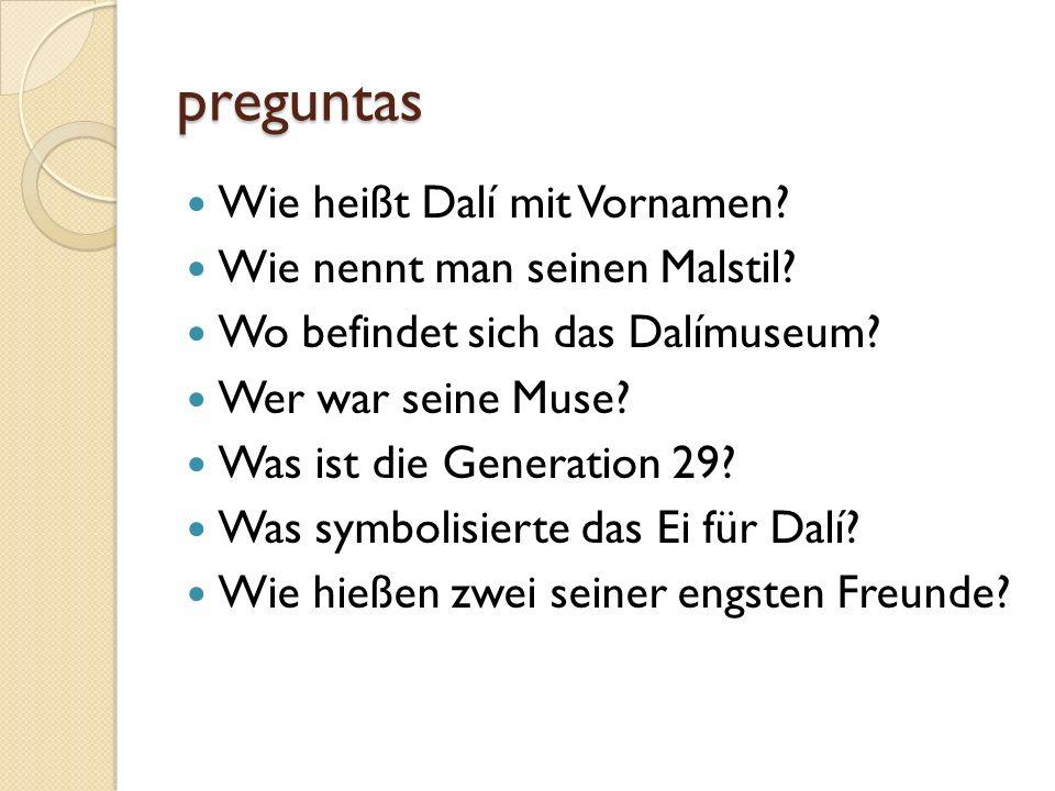 preguntas Wie heißt Dalí mit Vornamen? Wie nennt man seinen Malstil? Wo befindet sich das Dalímuseum? Wer war seine Muse? Was ist die Generation 29? W