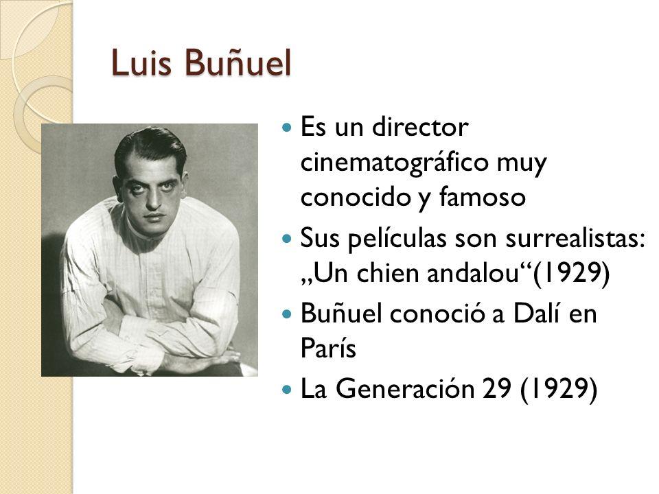 Luis Buñuel Es un director cinematográfico muy conocido y famoso Sus películas son surrealistas: Un chien andalou(1929) Buñuel conoció a Dalí en París