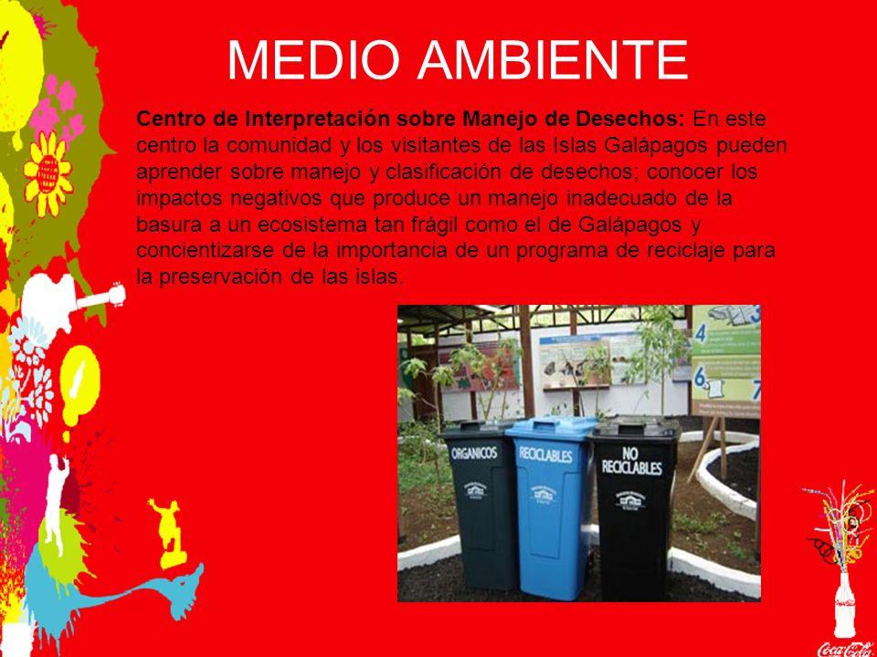 MEDIO AMBIENTE Centro de Interpretación sobre Manejo de Desechos: En este centro la comunidad y los visitantes de las Islas Galápagos pueden aprender sobre manejo y clasificación de desechos; conocer los impactos negativos que produce un manejo inadecuado de la basura a un ecosistema tan frágil como el de Galápagos y concientizarse de la importancia de un programa de reciclaje para la preservación de las islas.