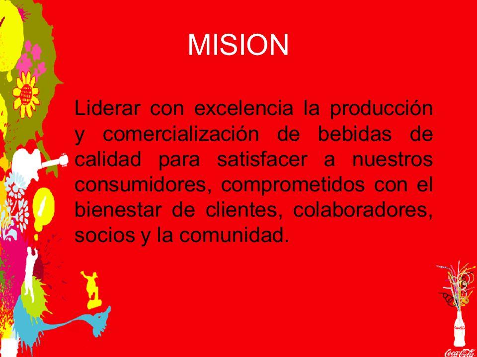 MISION Liderar con excelencia la producción y comercialización de bebidas de calidad para satisfacer a nuestros consumidores, comprometidos con el bienestar de clientes, colaboradores, socios y la comunidad.