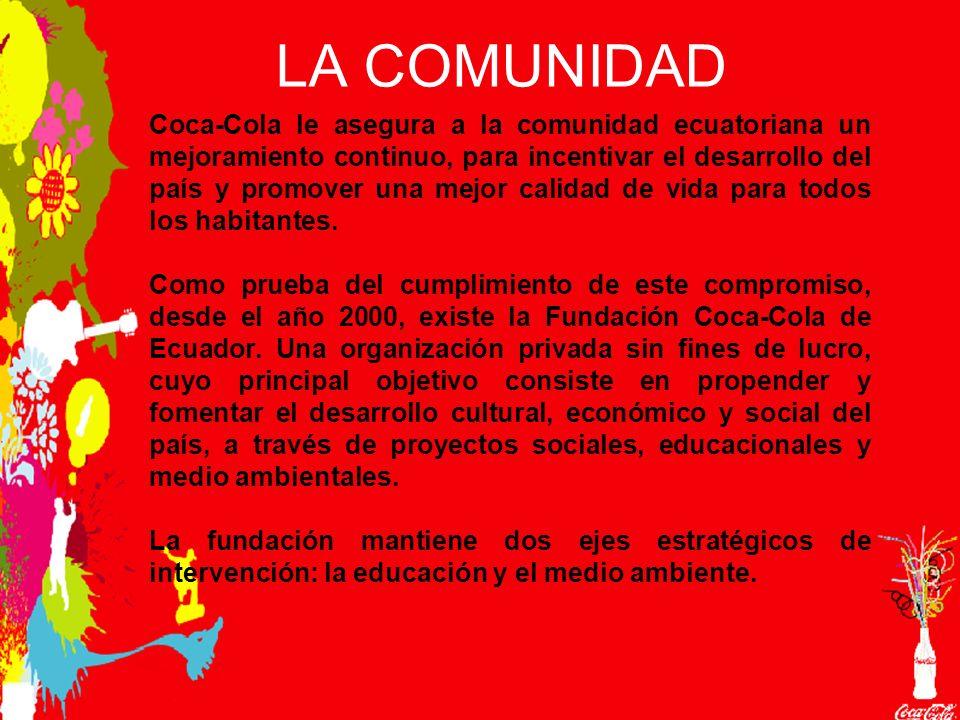 LA COMUNIDAD Coca-Cola le asegura a la comunidad ecuatoriana un mejoramiento continuo, para incentivar el desarrollo del país y promover una mejor calidad de vida para todos los habitantes.