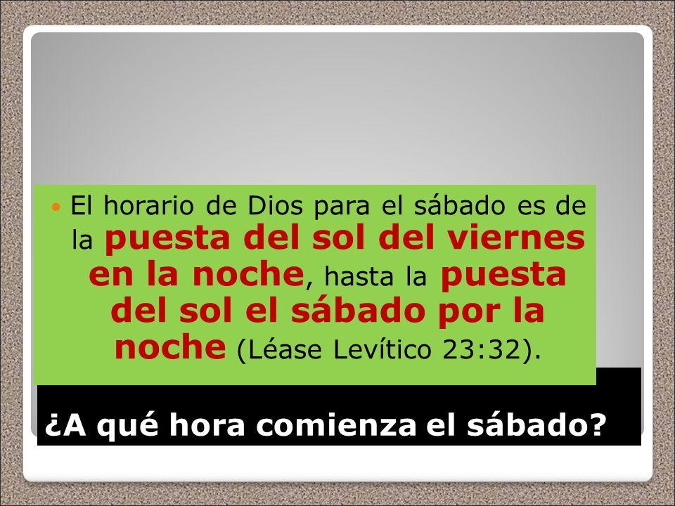 ¿A qué hora comienza el sábado? El horario de Dios para el sábado es de la puesta del sol del viernes en la noche, hasta la puesta del sol el sábado p
