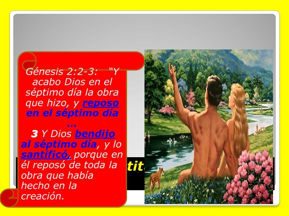 La segunda institución bendecida fue el sábado Génesis 2:2-3: Y acabo Dios en el séptimo día la obra que hizo, y reposo en el séptimo día … 3, 3 Y Dio